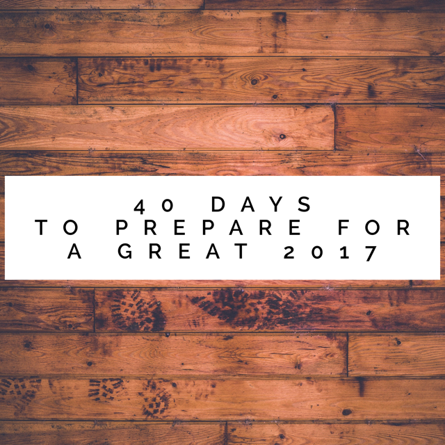 40 Days To Prepare For A Great 2017
