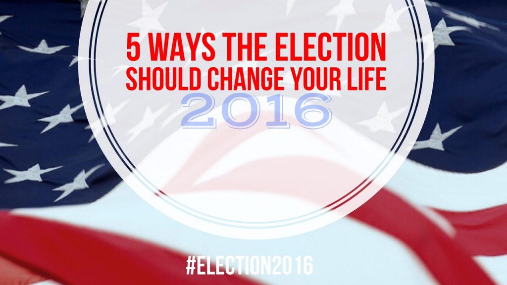 5 Ways The Election Should Change Your Life